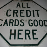 "Sign: ""All credit cards good here"""